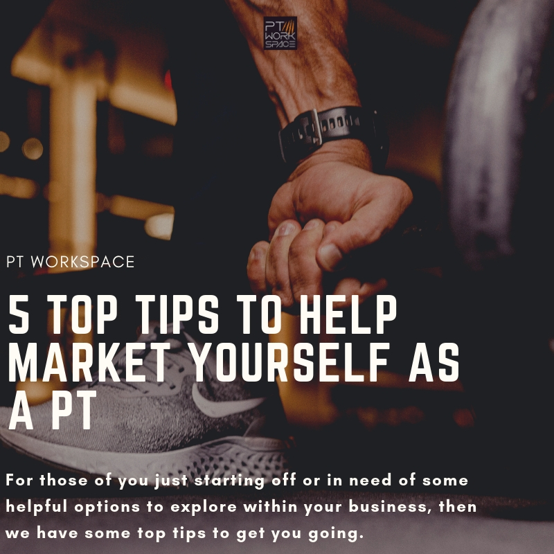 5 Top Tips to Help Market Yourself  as a PT