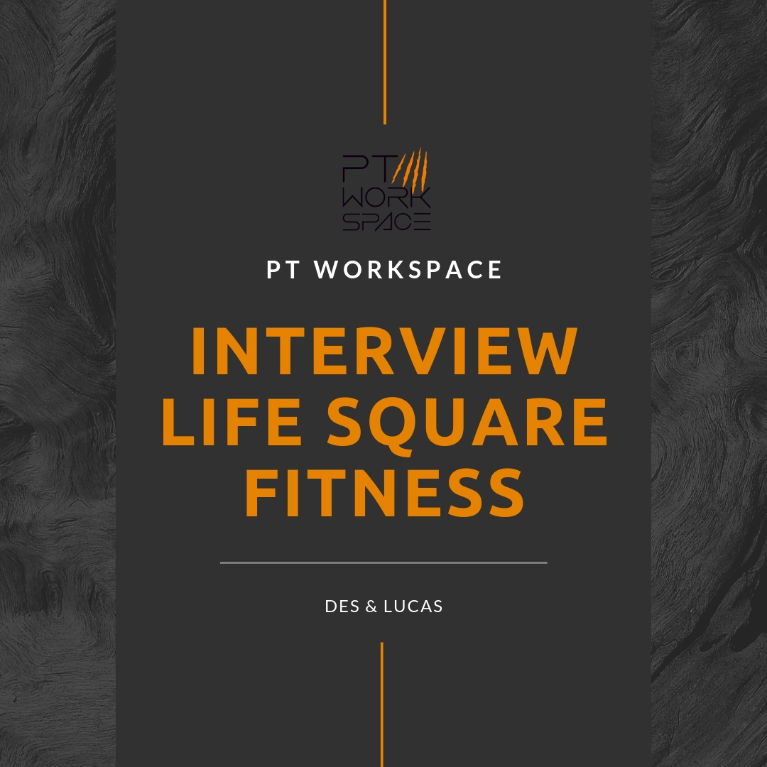 PT Workspace Interview with Life Square Fitness