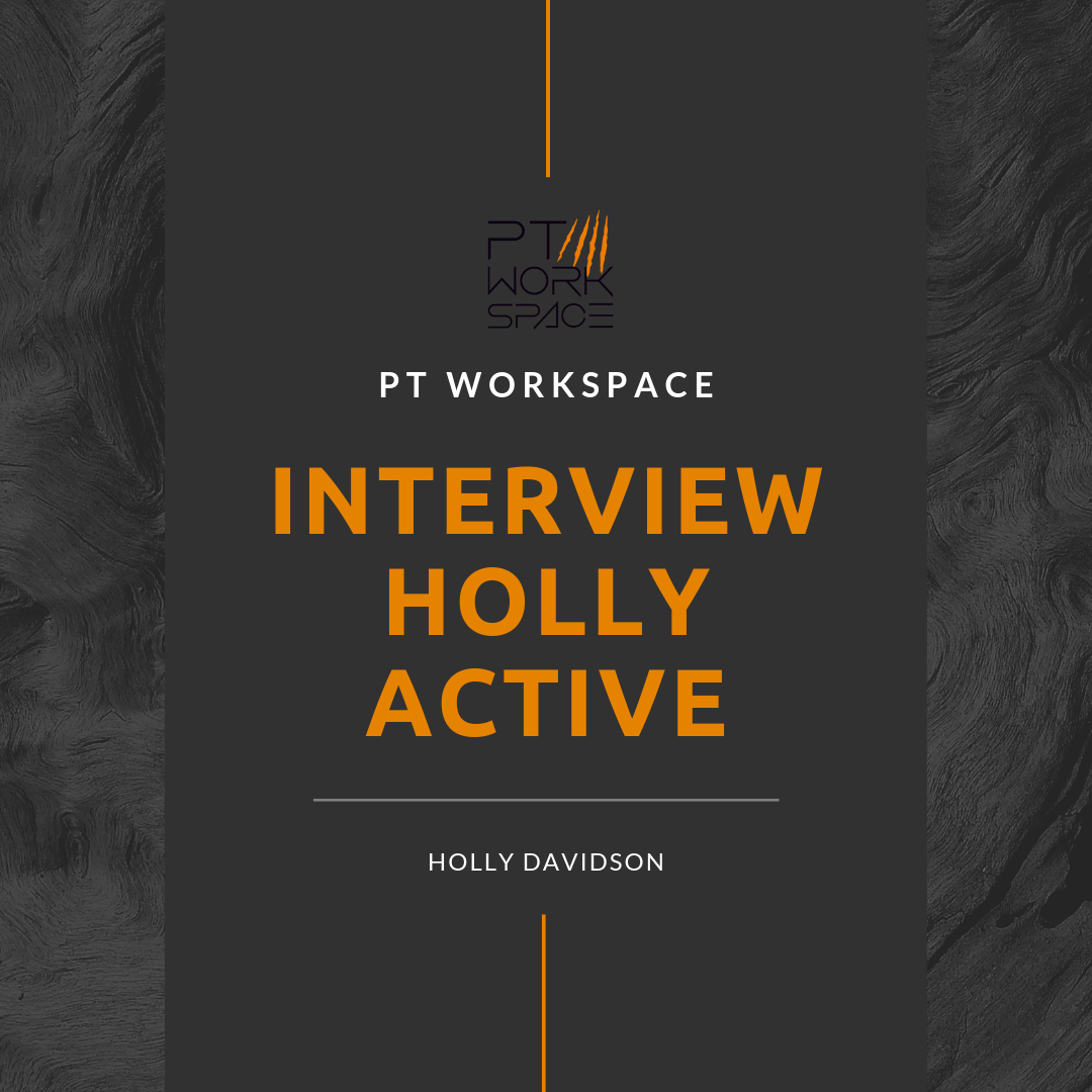 PT WORKSPACE INTERVIEW WITH HOLLY ACTIVE